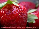 wenn Du eine Erdbeere wärst, dann würde ich gerne ...