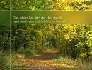 Dies ist der Tag, den der Herr macht. Lasst uns freuen und fröhlich an ihm sein.