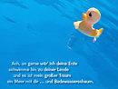 ach, so gerne wäre ich deine Ente, schwimme hin zu deiner Lende, und es ist mein großer Traum ein Meer mit dir und Badewasserschaum.