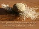 Eine Flaumfeder kann einen Stein rund schleifen, sofern sie von der Hand der Liebe geführt wird.