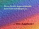 Wenn du die Augen schließt, dann hört sich Regen an wie Applaus!