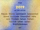 Möge 2019 ein Jahr voll mit: Freude Wärme Leichtigkeit Gelassenheit Sonne Horizonte Gesundheit Nähe Licht Weisheit Farben Freiheit Freunde Leben Lachen Wohlfühlminuten sein